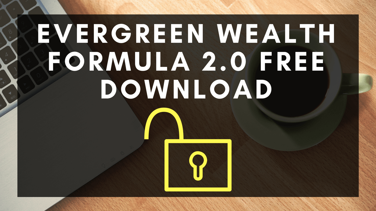 Evergreen Wealth Formula 2 0 Free Download - How to Make